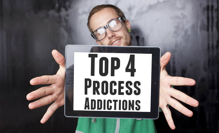 Top 4 Process Addictions