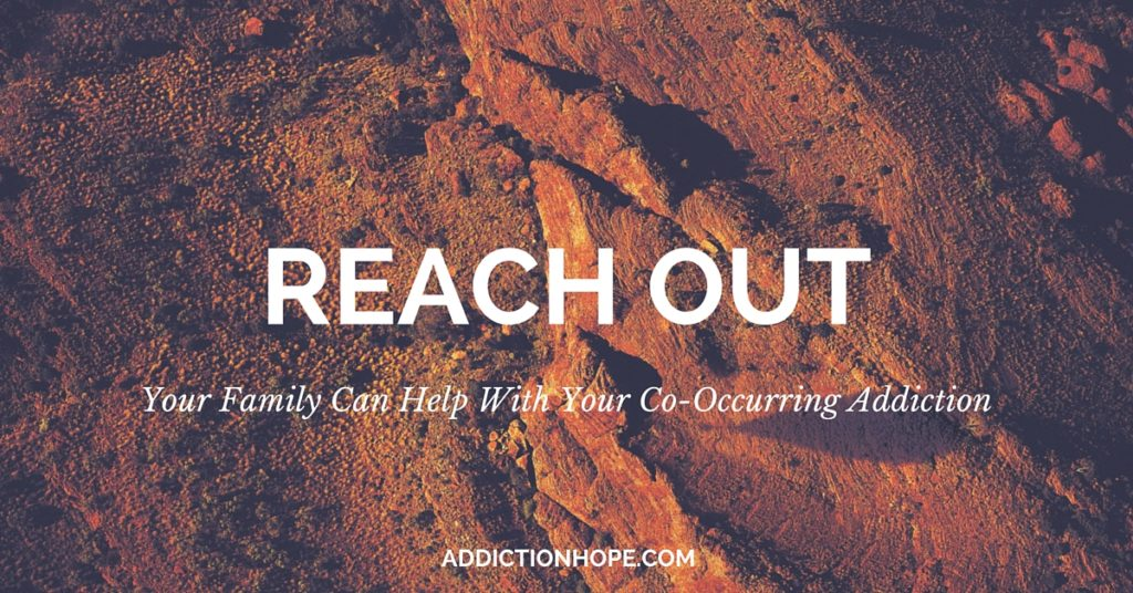 Co-Occurring Addiction Reach Out To Family - Addiciton Hope