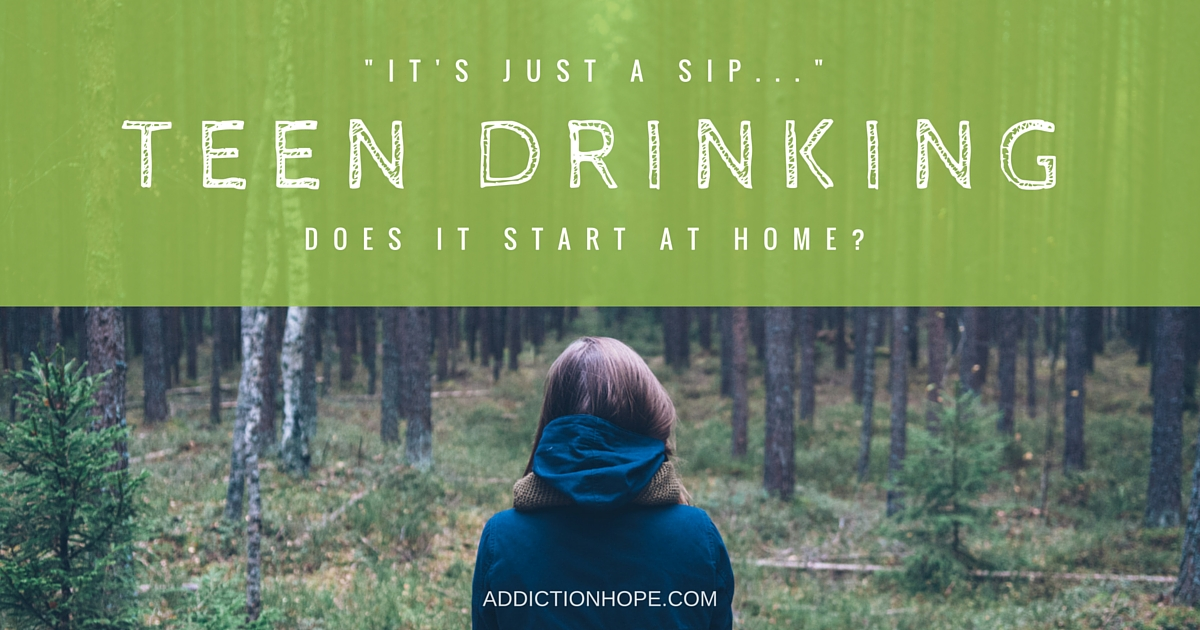 Teen Alcoholism Starts At Home - Addiction Hope
