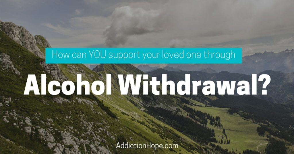 Help Loved One Survive Alcohol Withdrawal - Addiction Hope