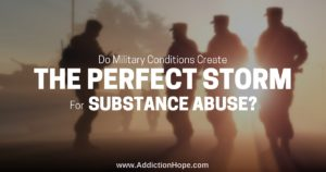 MIlitary Perfect Storm Substance Abuse - Addiction Hope