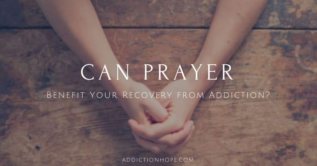 Benefits Of Prayer In Recovery - Addiction Hope