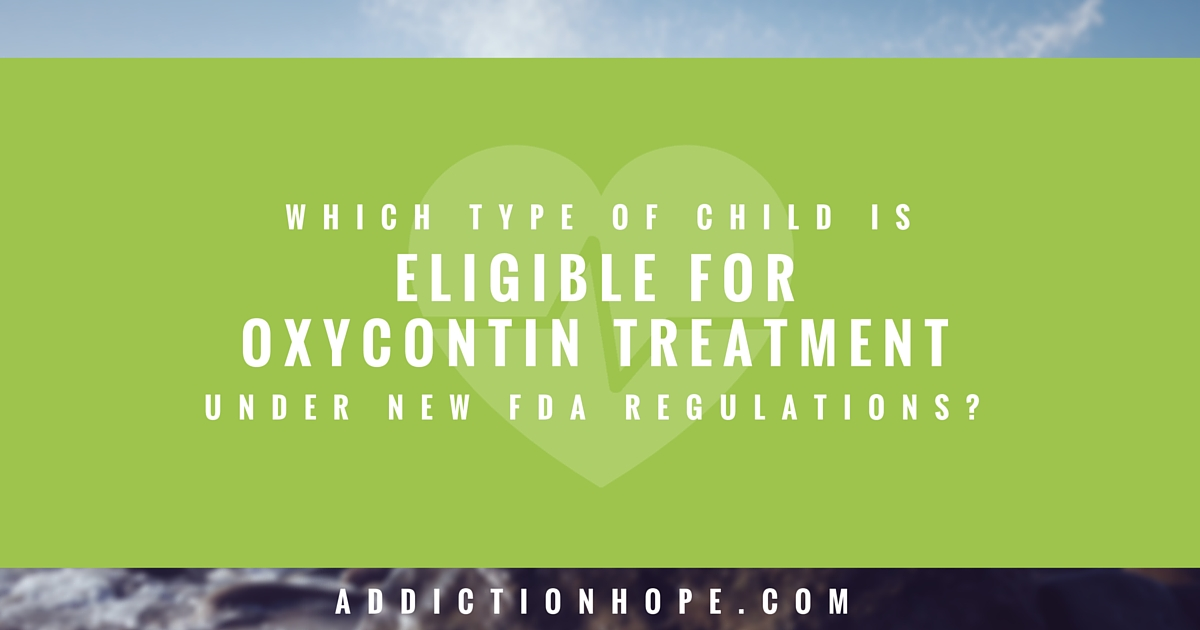 Child Eligible For OxyContin Treatment - Addiction Hope