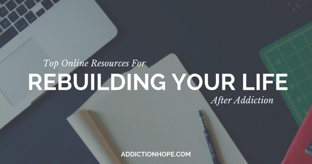 Online Resources For Rebuilding Life After Addiction - Addiction Hope