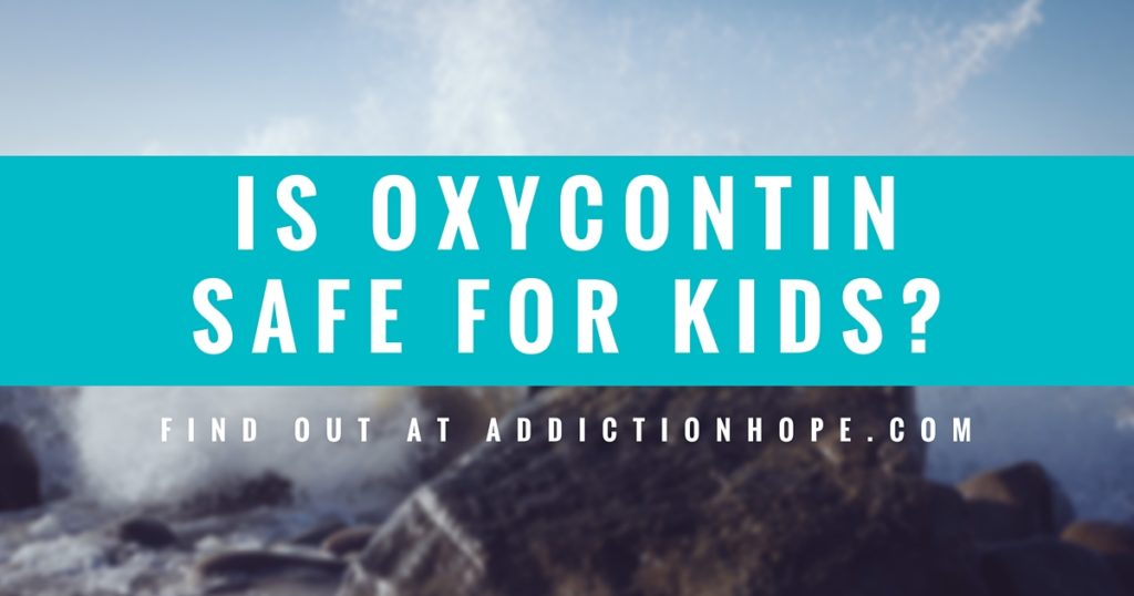 OxyContin For Kids Safe - Addiction Hope