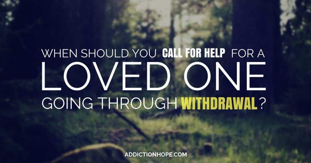 Call For Help Warning Signs Of Withdrawal - Addiction Hope