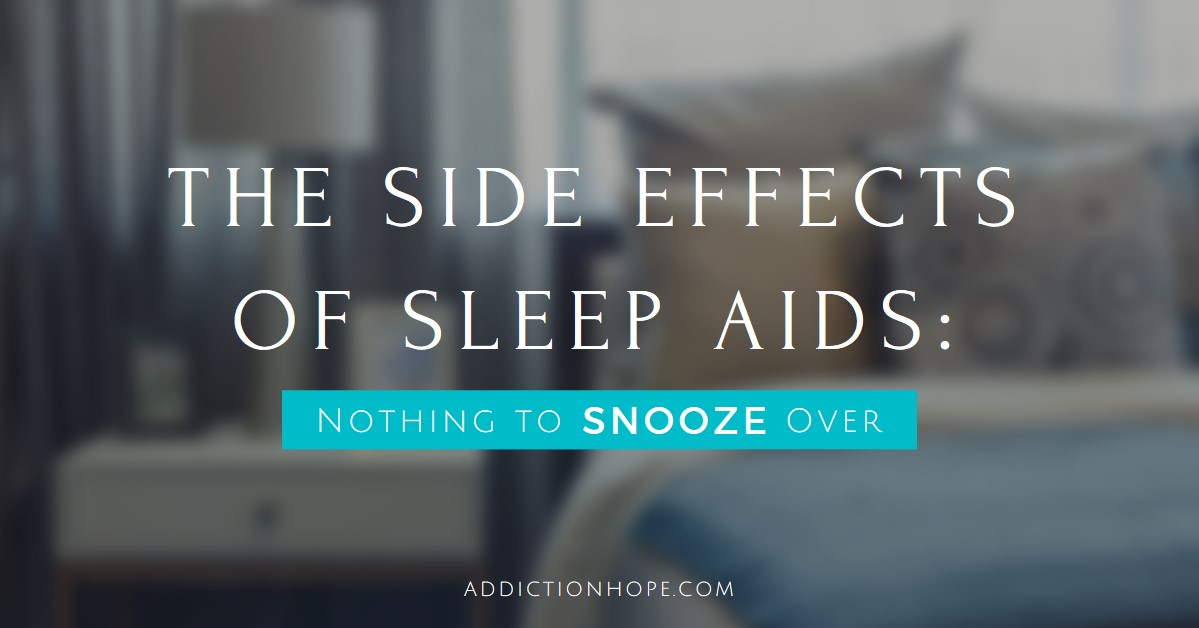 Dangers Of Sleep Aids Side Effects And Potentially Addictive