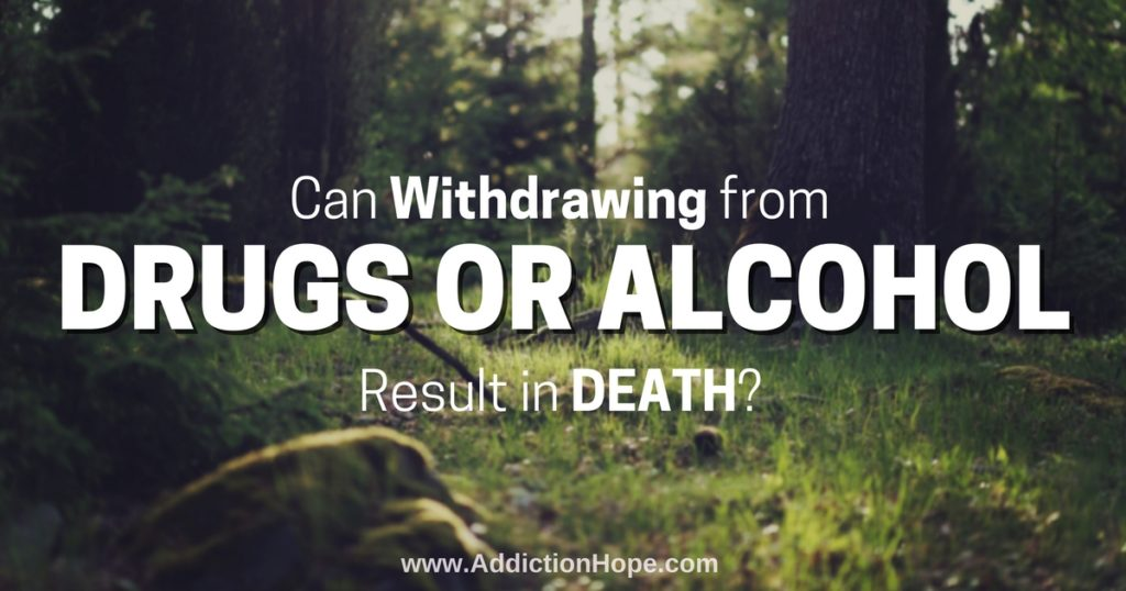 Die From Drug Withdrawal Or Alcohol - Addiction Hope