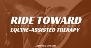 Equine-Assisted Therapy Aids Treatment Recovery - Addiction Hope