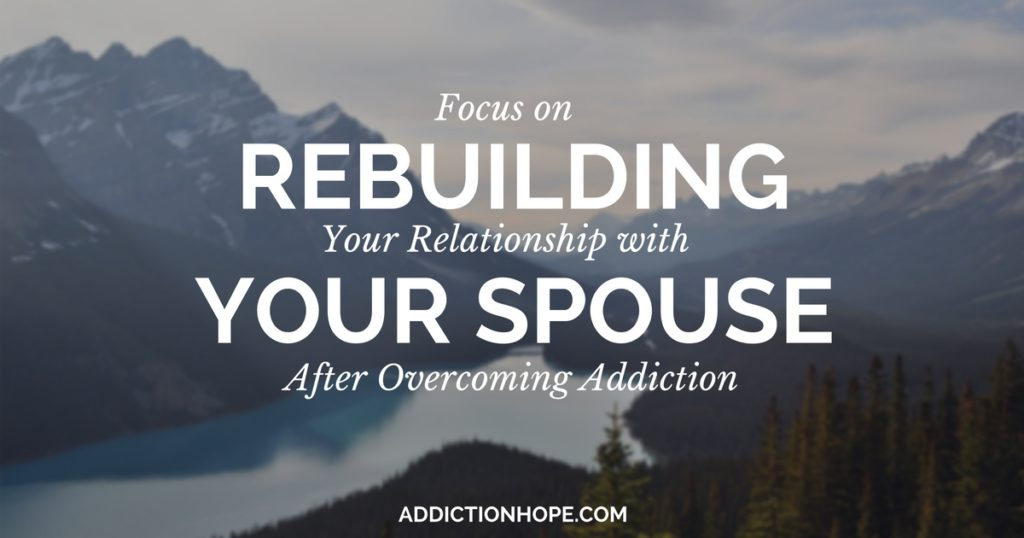 Focus On Trust Your Spose After Addiction - Addiction Hope