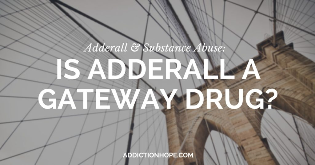 Taking Prescription Adderall Gateway Drug - Addiction Hope