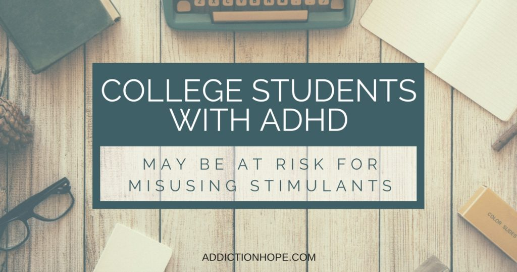 ADHD And Stimulant Drug Misuse Among College Students - Addiction Hope