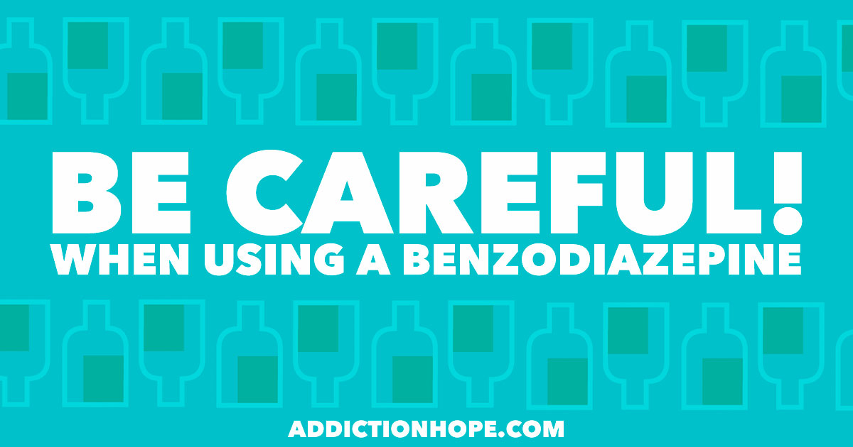 Facts About Benzodiazepines Be Careful - Addiction Hope