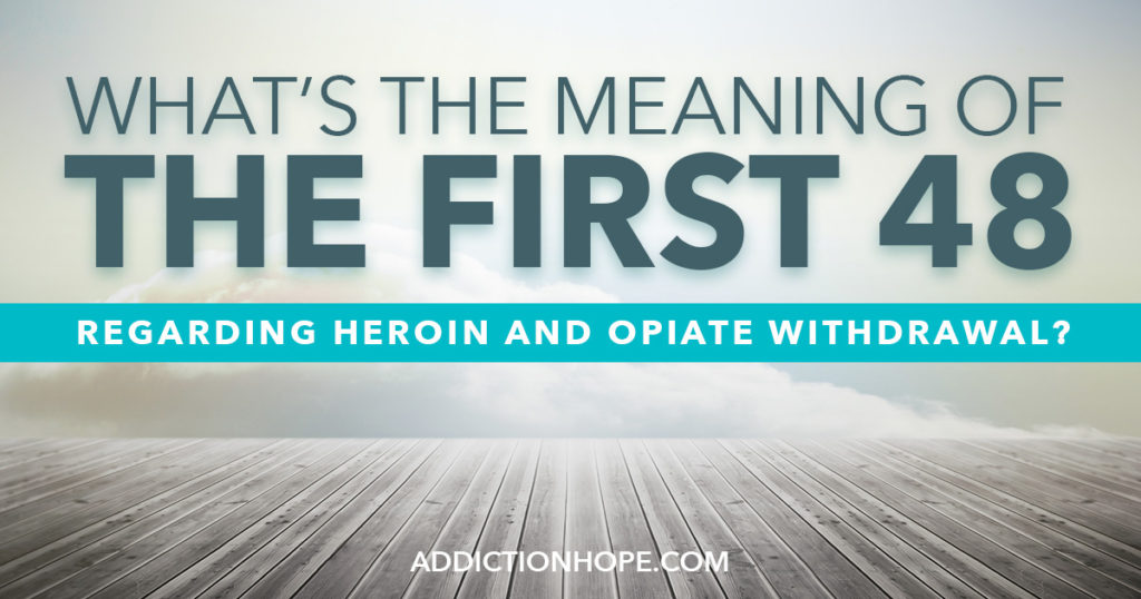 Heroin And Opiate Withdrawal The First 48 - Addiction Hope