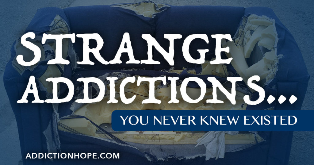 Strange Addiction You Never Knew Existed - Addiction Hope