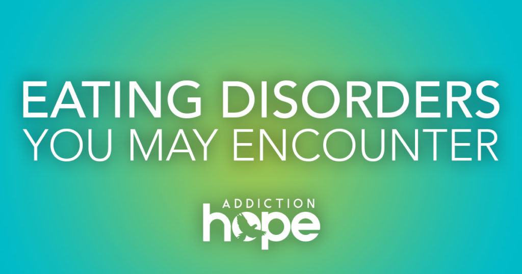 Types Of Eating Disorders You May Encounter - Addiction Hope